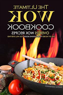 The Ultimate Wok Cookbook - Over 25 Wok Recipes: One of the